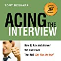 Acing the Interview: How to Ask and Answer the Questions That Will Get You the Job! (       UNABRIDGED) by Tony Beshara