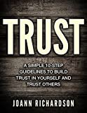 TRUST: Trust Yourself and Trust Others, A Simple 10-step Guidelines (FREE BONUS included) (Building Trust, Restoring Trust, Building Relationships, Maintain Trust)