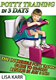 Potty Training In 3 Days: The Incredible Potty Training Guide To De-Stress Results In Just 3 Days (Potty Training, potty training boys, potty training girls)