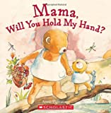 Mama, Will You Hold My Hand?