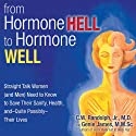 From Hormone Hell to Hormone Well: Straight Talk Women (and Men) Need to Know to Save Their Sanity, Health, and - Quite Possibly - Their Lives (       UNABRIDGED) by C. W. Randolph, Jr., Genie James Narrated by Kevin Young