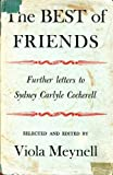 img - for The Best of Friends: Further Letters to Sydney Carlyle Cockerell book / textbook / text book