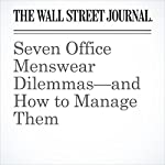 Seven Office Menswear Dilemmas—and How to Manage Them | Nandini D'Souza Wolfe