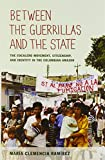 Between the Guerrillas and the State: The Cocalero Movement, Citizenship, and Identity in the Colombian Amazon