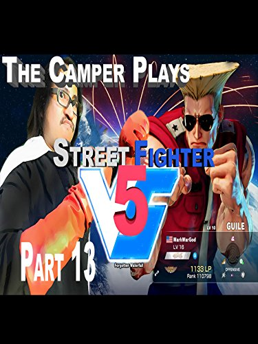 Street Fighter 5 - Final Fight Camping Guile Rematch - Part 13 on Amazon Prime Instant Video UK