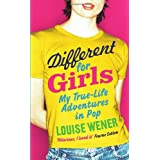Different for Girls: A girl&#39;s own true-life adventures in popby Louise Wener