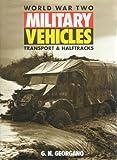 World War Two Military Vehicles: Transport & Halftracks (1855324067) by Georgano, G. N.