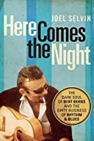 Here Comes the Night: The Dark Soul of Bert Berns and the Dirty Business of Rhythm & Blues