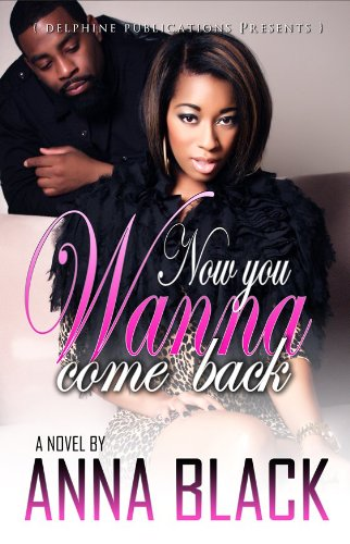 Now You Wanna Come Back (Delphine Publications Presents)