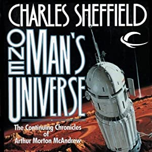 One Man's Universe: The Continuing Chronicles of Arthur Morton McAndrew | [Charles Sheffield]