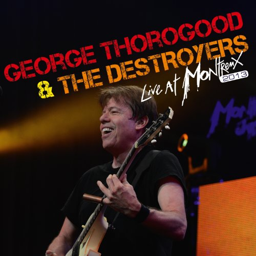 George Thorogood & The Destroyers - Live At Montreux 2013 - Zortam Music