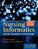 Nursing Informatics And The Foundation Of Knowledge 2nd (second) by McGonigle, Dee, Mastrian, Kathleen (2011) Paperback