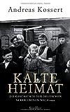 Kalte Heimat: Die Geschichte der deutschen Vertriebenen nach 1945 Andreas Kossert