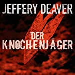 Der Knochenjäger (Lincoln Rhyme 1) | Jeffery Deaver