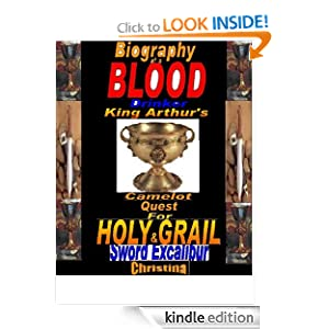 Biography of a Blood Drinker: King Arthur's Camelot Quest for Holy Grail & Sword Excalibur (Biography of a Blood...