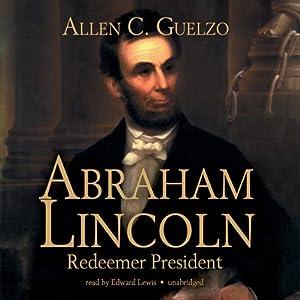 Abraham Lincoln: Redeemer President | [Allen C. Guelzo]