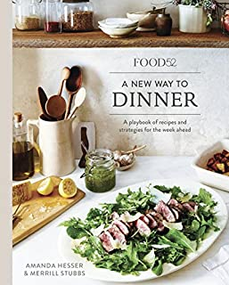 Book Cover: Food52 A New Way to Dinner: A Playbook of Recipes and Strategies for the Week Ahead