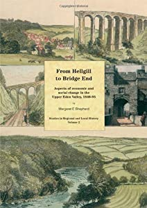 From Hellgill to Bridge End: Aspects of Economic and Social Change in the Upper Eden Valley, 1840-95 by Margaret Shepherd