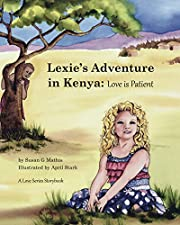 Lexie's Adventure in Kenya: Love is Patient (The Love Series Book 1)