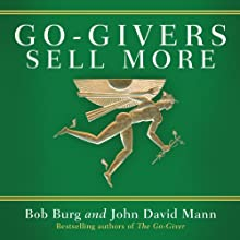 Go-Givers Sell More (       UNABRIDGED) by Bob Burg, John Mann Narrated by Bob Burg, John Mann