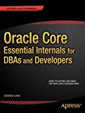 Oracle Core: Essential Internals for Troubleshooting