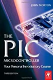 img - for The PIC Microcontroller: Your Personal Introductory Course, Third Edition [Paperback] [2005] (Author) John Morton book / textbook / text book