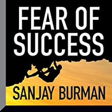 Fear of Success (       UNABRIDGED) by Sanjay Burman Narrated by Sanjay Burman