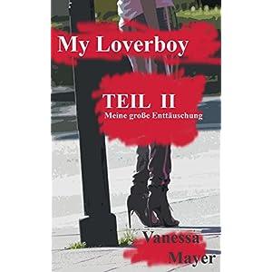 My Loverboy  Mein Zuhälter, sein verkommener Charakter und seine miesen Tricks: Meine gro