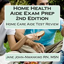 Home Health Aide Exam Prep: Home Care Aide Test Review (       UNABRIDGED) by Jane John-Nwankwo RN Narrated by L. David Harris
