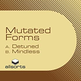 Mutated Forms - Detuned / Mindless
