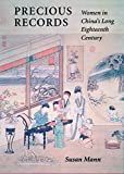 Precious Records: Women in Chinas Long Eighteenth Century