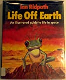 Life off Earth - an Illustrated guide to Life in Space (0246119330) by Ian Ridpath