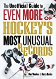 img - for The Unofficial Guide to Even More of Hockey's Most Unusual Records book / textbook / text book
