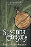 Susanna Gregory The Mark Of A Murderer: 11 (The Chronicles of Matthew Bartholomew)