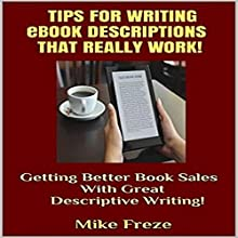 Tips for Writing eBook Descriptions That Really Work!: Getting Better Book Sales with Great Descriptive Writing (Successful Writing Tips 2) Audiobook by Mike Freze Narrated by Adam Zens