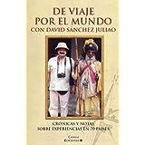 De viaje por el mundo con David Sánchez Juliao. Crónicas y notas sobre experiencias en 70 países