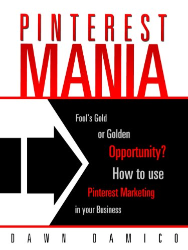 Pinterest Marketing Mania: Fools Gold or Golden Opportunity?
