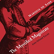 The Mystified Magistrate: And Other Tales Audiobook by Richard Seaver (translator), Marquis de Sade Narrated by Ken Kliban
