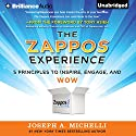 The Zappos Experience: 5 Principles to Inspire, Engage, and Wow Audiobook by Joseph A. Michelli Narrated by Joseph A. Michelli, Tom Parks