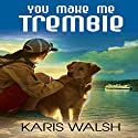 You Make Me Tremble Audiobook by Karis Walsh Narrated by Brittni Pope