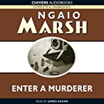 Enter a Murderer (       UNABRIDGED) by Ngaio Marsh Narrated by James Saxon