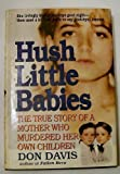 Hush Little Babies : The True Story of a Mother Who Murdered Her Own Children