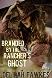Branded by the Ranchers Ghost: A Paranormal Erotic Western Romance