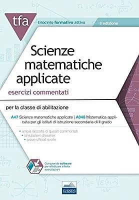 22 TFA. Scienze matematiche applicate. Esercizi commentati per la classe A47 (A048). Con software di simulazione