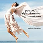 Uplifting Affirmations: Powerful Life Changing Affirmations | Christine Sherborne