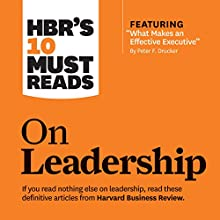 HBR's 10 Must Reads on Leadership (       UNABRIDGED) by Harvard Business Review, Peter Ferdinand Drucker, Daniel Goleman, Bill George Narrated by Dan Triandiflou