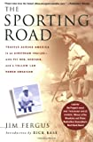 The Sporting Road: Travels Across America in an Airstream Trailer--with Fly Rod, Shotgun, and a Yellow Lab Named Sweetzer (0312267800) by Fergus, Jim