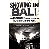 Snowing in Bali: The Incredible Inside Account of Bali's Hidden Drug World