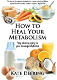 How to Heal Your Metabolism: Learn How the Right Foods, Sleep, the Right Amount of Exercise, and Happiness Can Increase Your Metabolic Rate and Help Heal Your Broken Metabolism (English Edition)