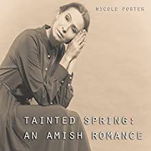 Tainted Spring: An Amish Romance Audiobook by Nicole Porter Narrated by Leslie Howard